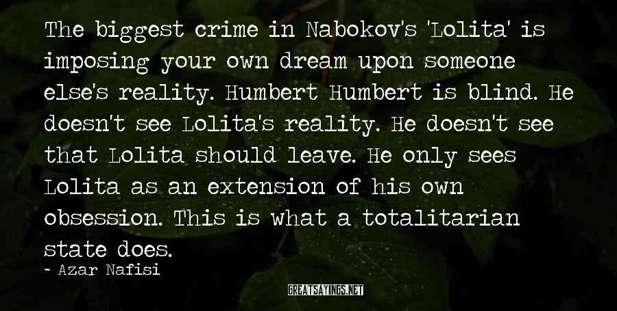 Azar Nafisi Sayings: The biggest crime in Nabokov's 'Lolita' is imposing your own dream upon someone else's reality.
