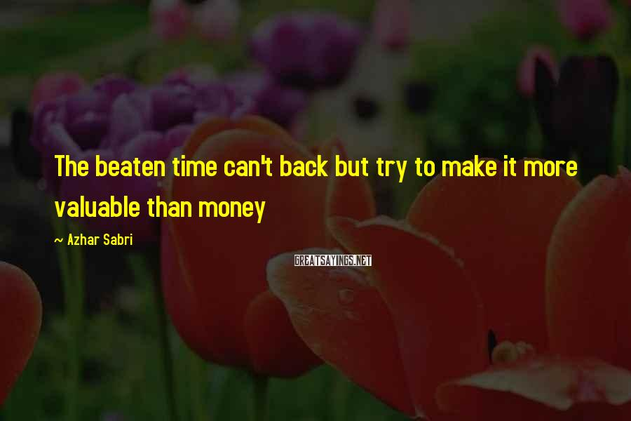 Azhar Sabri Sayings: The beaten time can't back but try to make it more valuable than money
