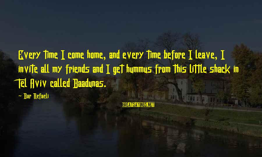 Baadunas Sayings By Bar Refaeli: Every time I come home, and every time before I leave, I invite all my
