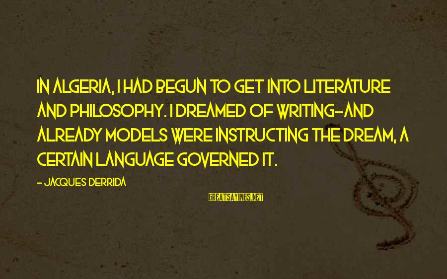 Baba Ignoring Amir Sayings By Jacques Derrida: In Algeria, I had begun to get into literature and philosophy. I dreamed of writing-and