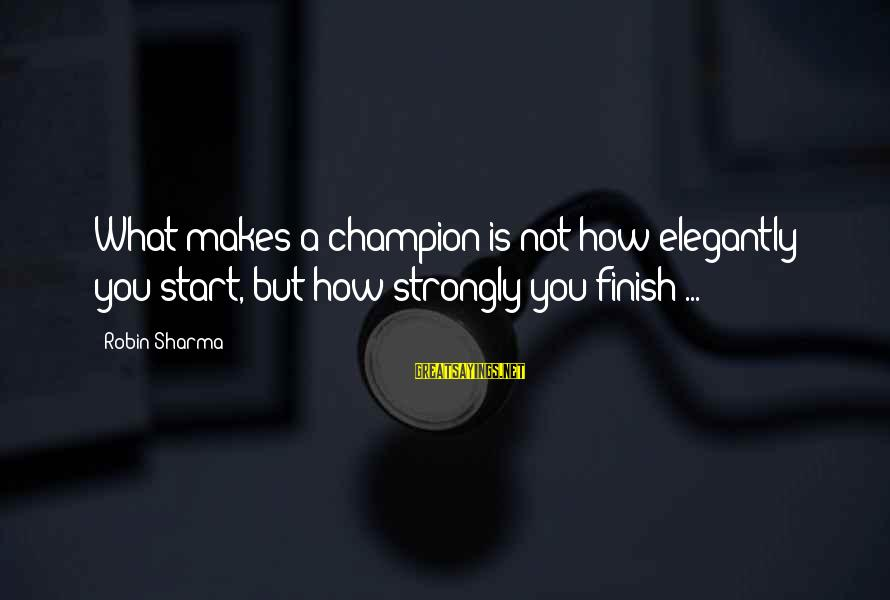 Baba Ignoring Amir Sayings By Robin Sharma: What makes a champion is not how elegantly you start, but how strongly you finish