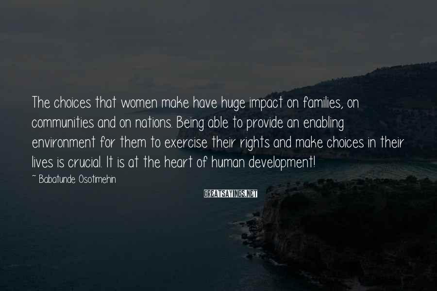 Babatunde Osotimehin Sayings: The choices that women make have huge impact on families, on communities and on nations.