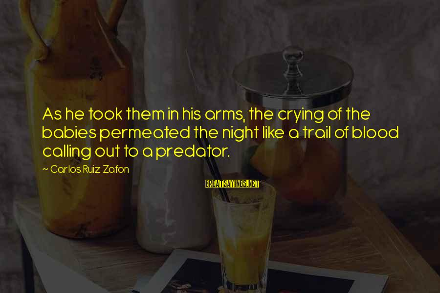 Babies Crying Sayings By Carlos Ruiz Zafon: As he took them in his arms, the crying of the babies permeated the night