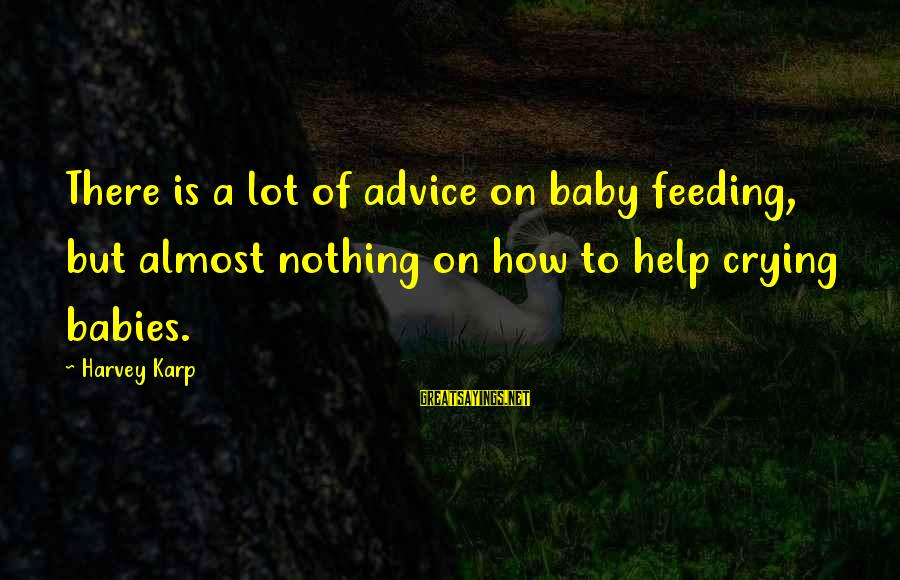 Babies Crying Sayings By Harvey Karp: There is a lot of advice on baby feeding, but almost nothing on how to