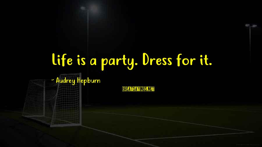 Baby Ballerinas Sayings By Audrey Hepburn: Life is a party. Dress for it.