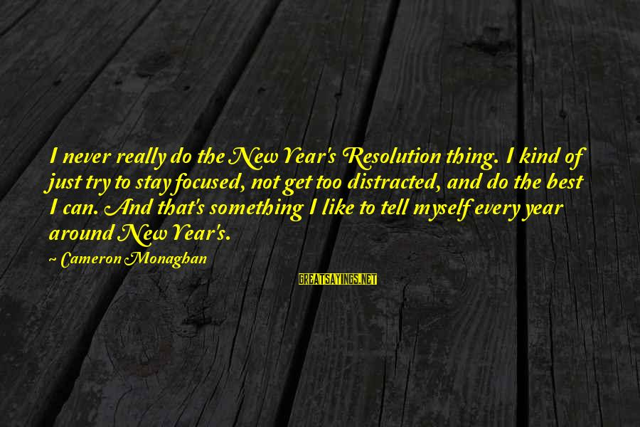 Baby Ballerinas Sayings By Cameron Monaghan: I never really do the New Year's Resolution thing. I kind of just try to