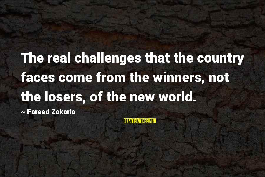 Baby Ballerinas Sayings By Fareed Zakaria: The real challenges that the country faces come from the winners, not the losers, of