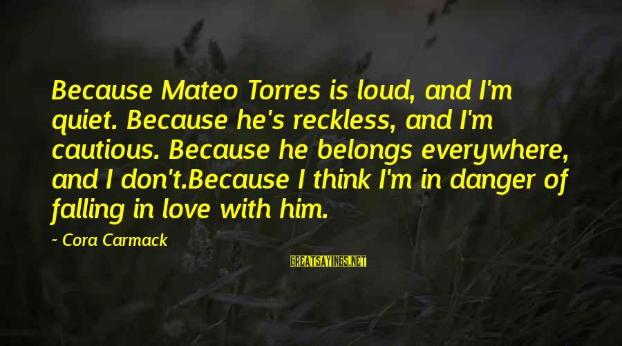 Baby Boy Poems Sayings By Cora Carmack: Because Mateo Torres is loud, and I'm quiet. Because he's reckless, and I'm cautious. Because