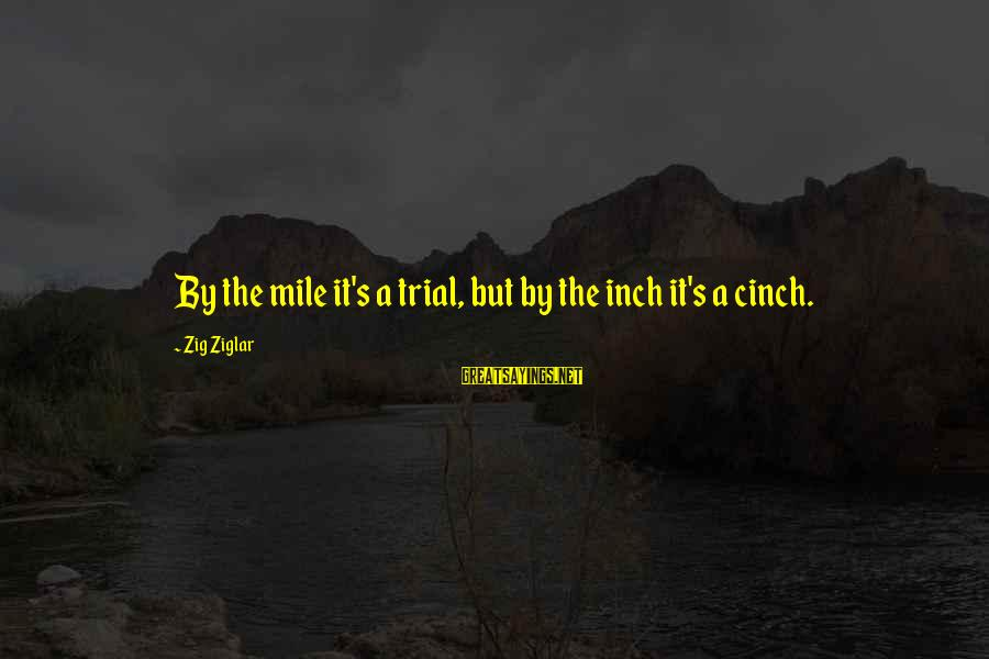 Baby Boy Poems Sayings By Zig Ziglar: By the mile it's a trial, but by the inch it's a cinch.