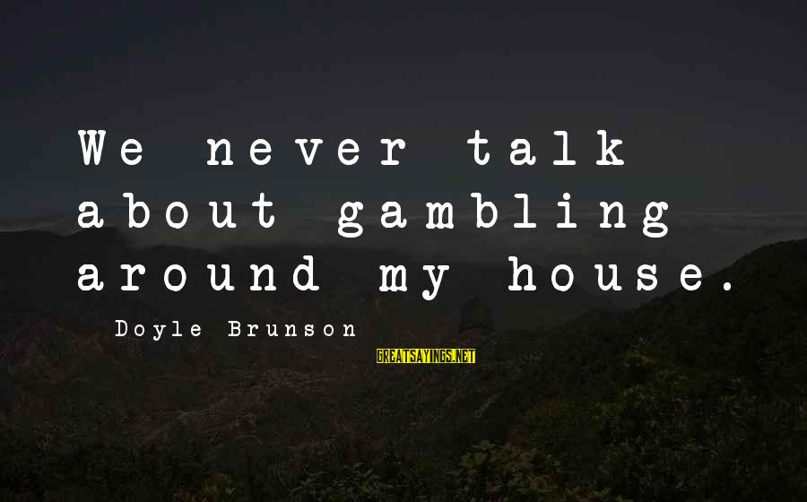 Baby Shower Banner Sayings By Doyle Brunson: We never talk about gambling around my house.