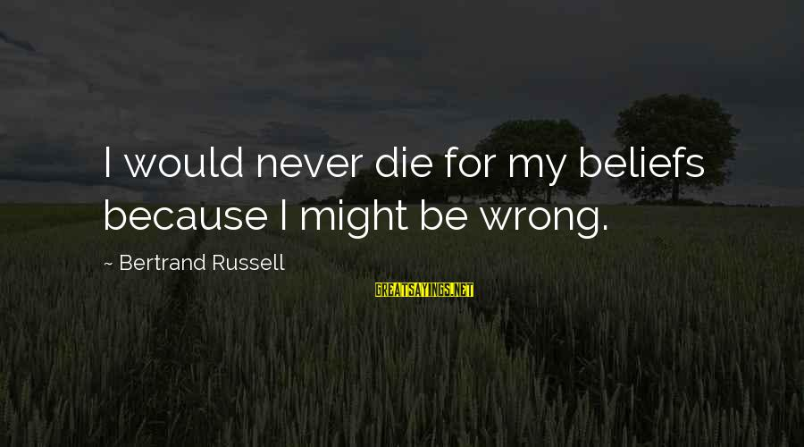 Baby Smiles Angel Sayings By Bertrand Russell: I would never die for my beliefs because I might be wrong.