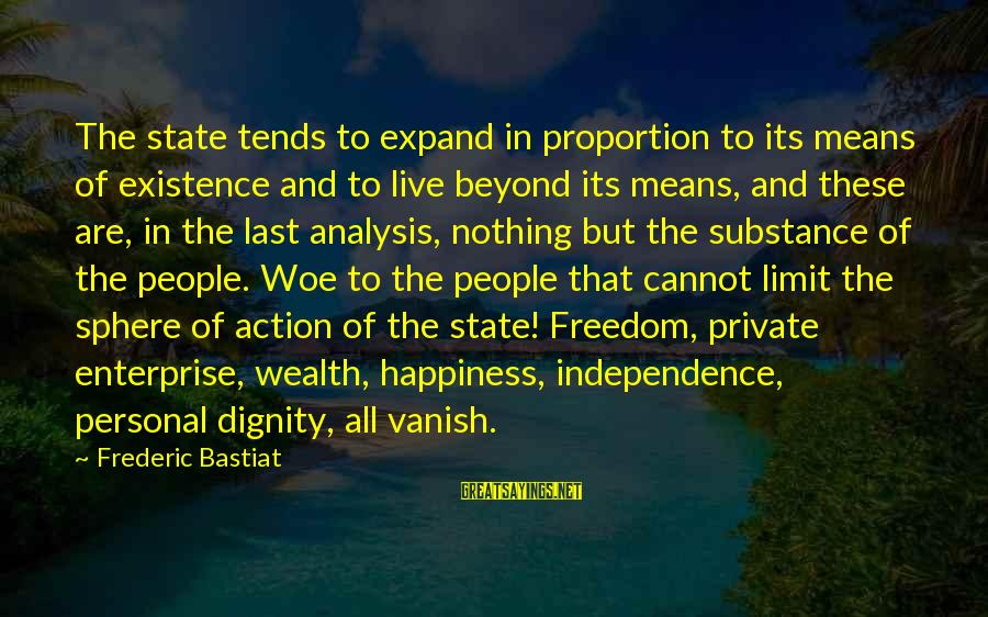 Baby Turns 1 Month Sayings By Frederic Bastiat: The state tends to expand in proportion to its means of existence and to live