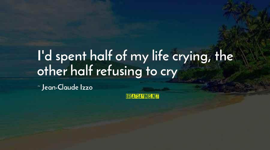 Baby Turns 1 Month Sayings By Jean-Claude Izzo: I'd spent half of my life crying, the other half refusing to cry