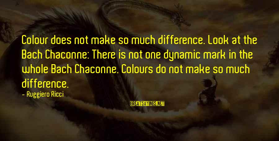 Bach Chaconne Sayings By Ruggiero Ricci: Colour does not make so much difference. Look at the Bach Chaconne: There is not