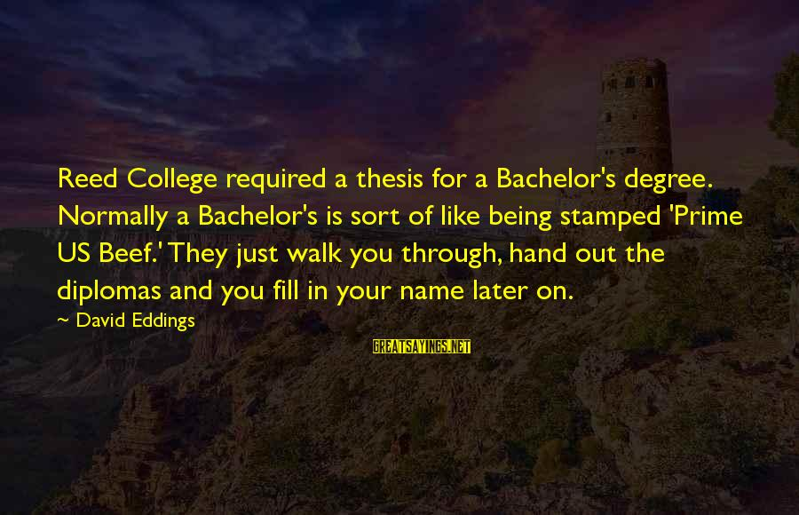 Bachelor Thesis Sayings By David Eddings: Reed College required a thesis for a Bachelor's degree. Normally a Bachelor's is sort of