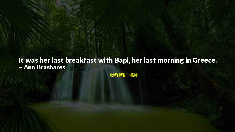 Back To Routine Sayings By Ann Brashares: It was her last breakfast with Bapi, her last morning in Greece. In her frenetic