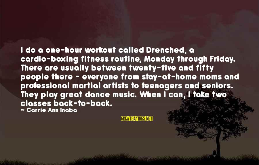 Back To Routine Sayings By Carrie Ann Inaba: I do a one-hour workout called Drenched, a cardio-boxing fitness routine, Monday through Friday. There
