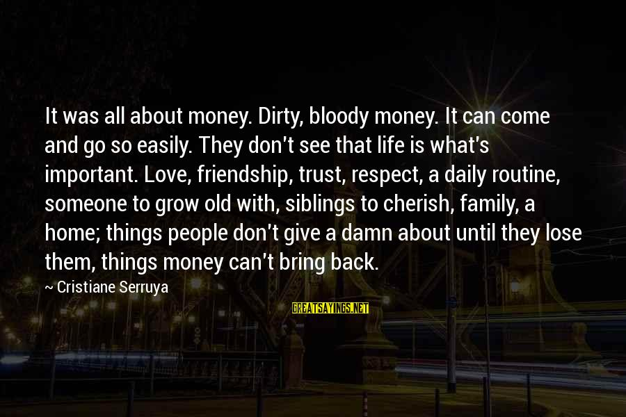 Back To Routine Sayings By Cristiane Serruya: It was all about money. Dirty, bloody money. It can come and go so easily.