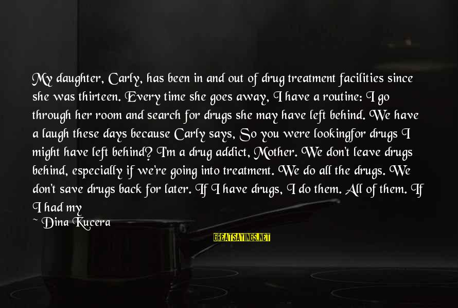 Back To Routine Sayings By Dina Kucera: My daughter, Carly, has been in and out of drug treatment facilities since she was