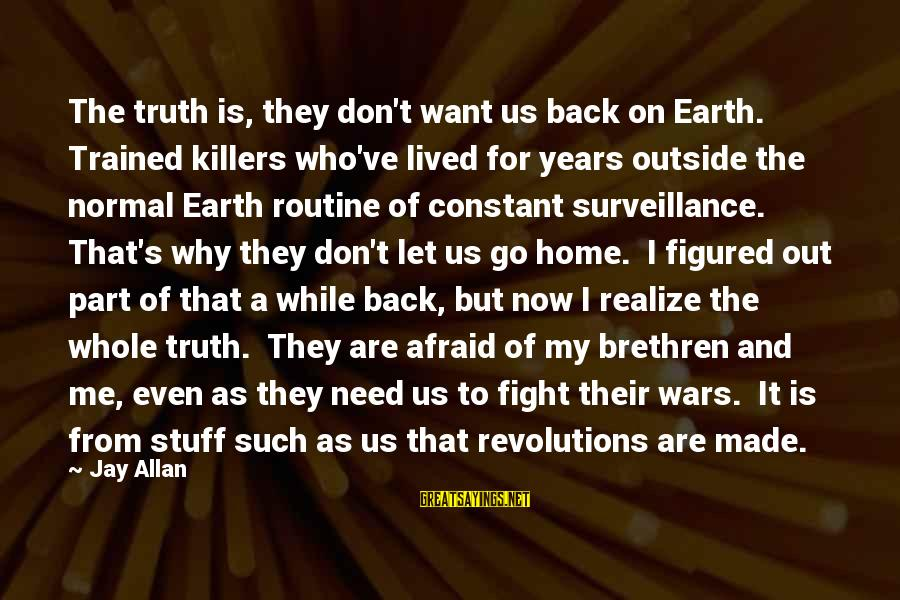 Back To Routine Sayings By Jay Allan: The truth is, they don't want us back on Earth. Trained killers who've lived for