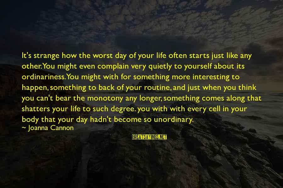 Back To Routine Sayings By Joanna Cannon: It's strange how the worst day of your life often starts just like any other.