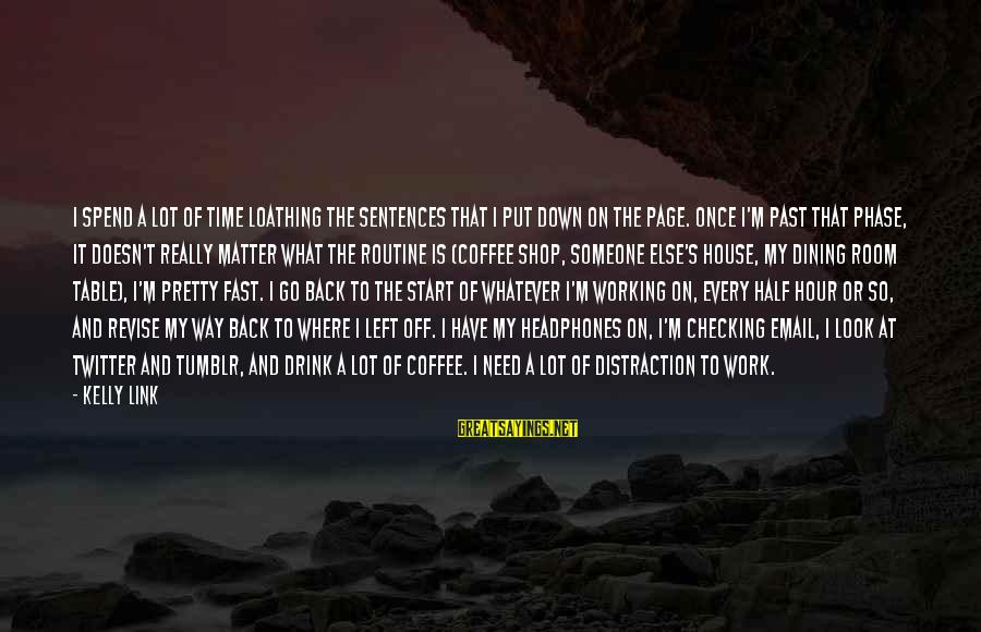 Back To Routine Sayings By Kelly Link: I spend a lot of time loathing the sentences that I put down on the