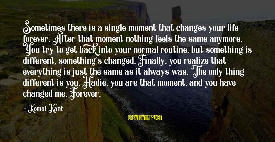Back To Routine Sayings By Komal Kant: Sometimes there is a single moment that changes your life forever. After that moment nothing