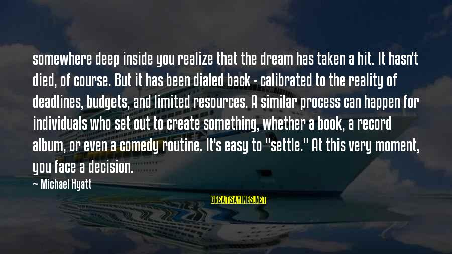 Back To Routine Sayings By Michael Hyatt: somewhere deep inside you realize that the dream has taken a hit. It hasn't died,