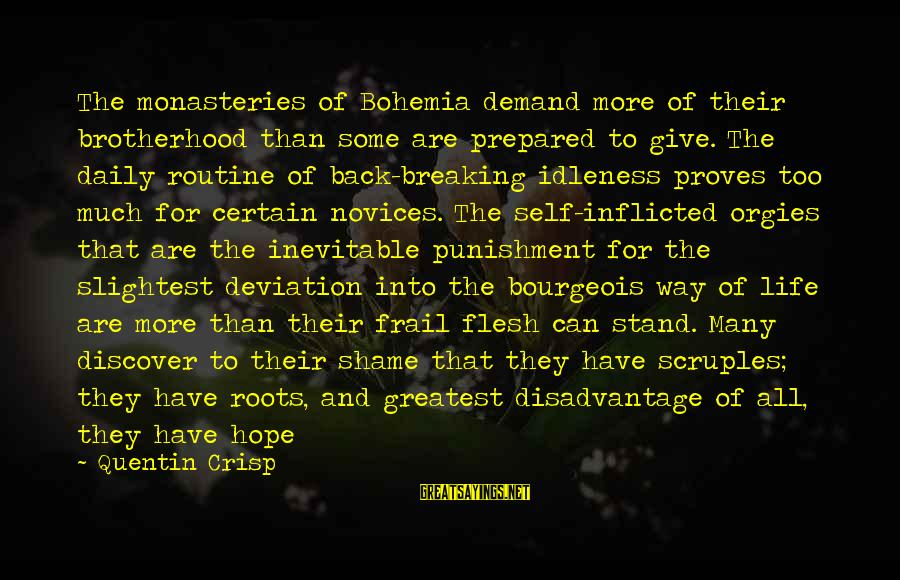 Back To Routine Sayings By Quentin Crisp: The monasteries of Bohemia demand more of their brotherhood than some are prepared to give.