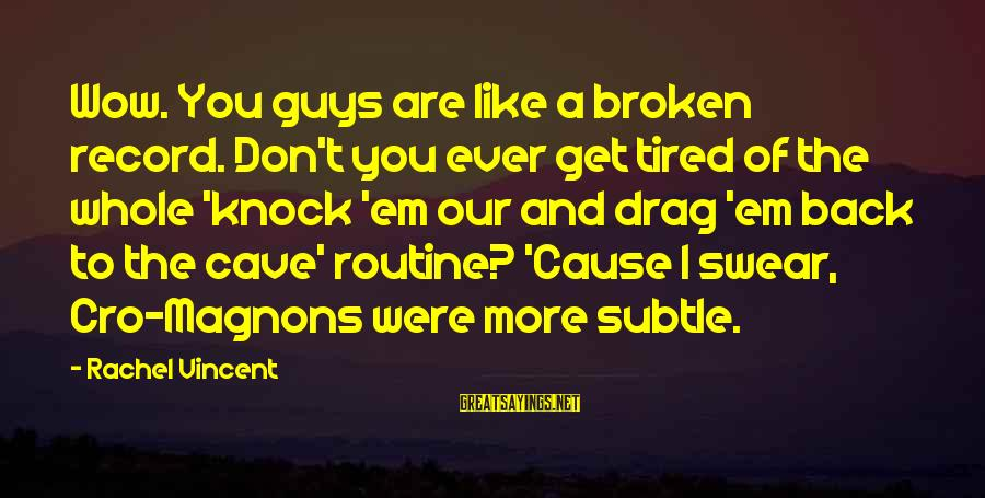 Back To Routine Sayings By Rachel Vincent: Wow. You guys are like a broken record. Don't you ever get tired of the