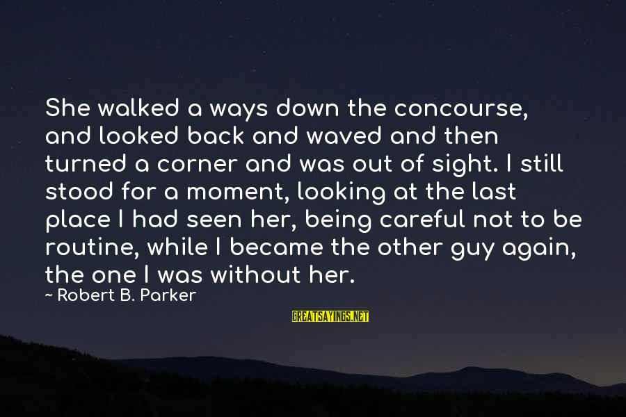 Back To Routine Sayings By Robert B. Parker: She walked a ways down the concourse, and looked back and waved and then turned