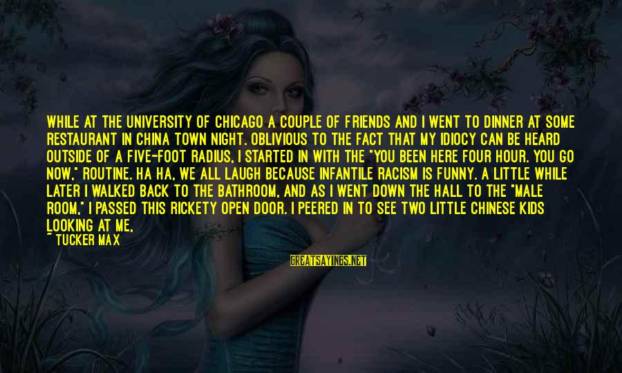 Back To Routine Sayings By Tucker Max: While at the University of Chicago a couple of friends and I went to dinner