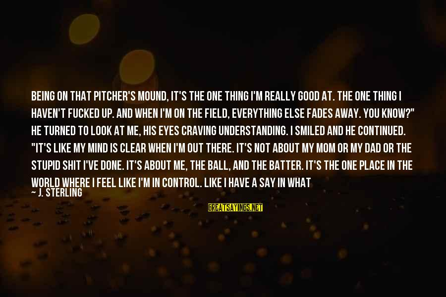 Background Pictures With Sayings By J. Sterling: Being on that pitcher's mound, it's the one thing I'm really good at. The one