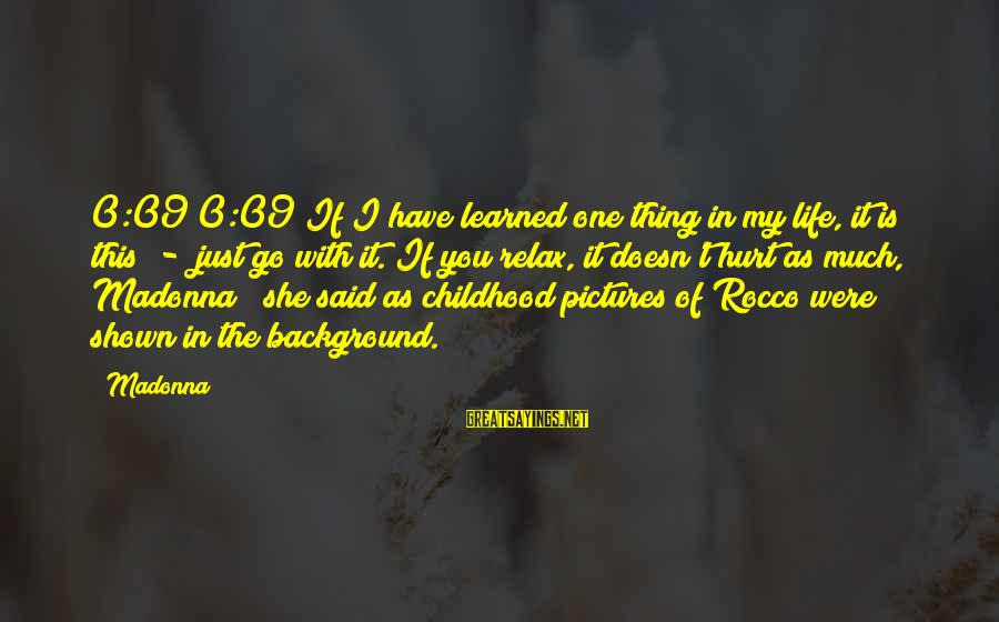 """Background Pictures With Sayings By Madonna: 0:09/0:09""""If I have learned one thing in my life, it is this - just go"""