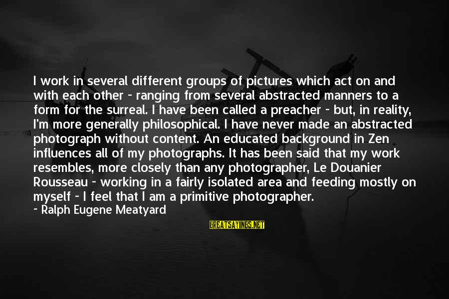 Background Pictures With Sayings By Ralph Eugene Meatyard: I work in several different groups of pictures which act on and with each other