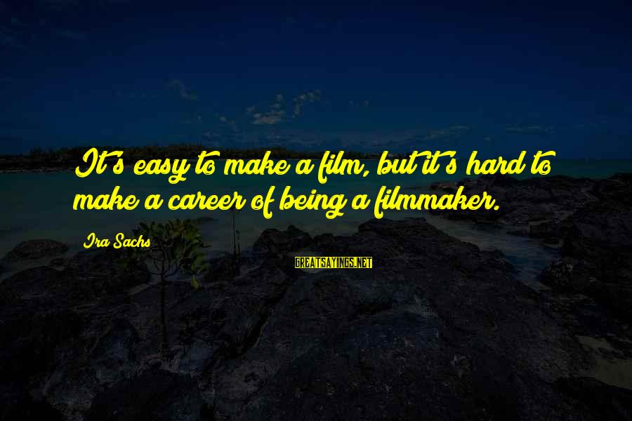 Backpackers Travel Sayings By Ira Sachs: It's easy to make a film, but it's hard to make a career of being