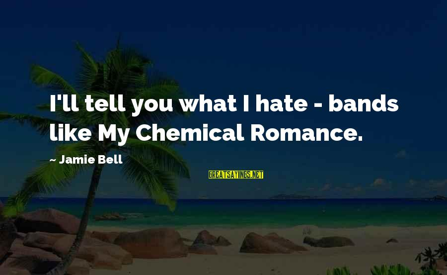 Backpackers Travel Sayings By Jamie Bell: I'll tell you what I hate - bands like My Chemical Romance.