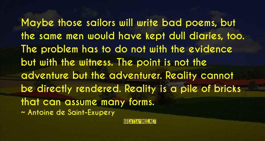 Bad Advice Sayings By Antoine De Saint-Exupery: Maybe those sailors will write bad poems, but the same men would have kept dull