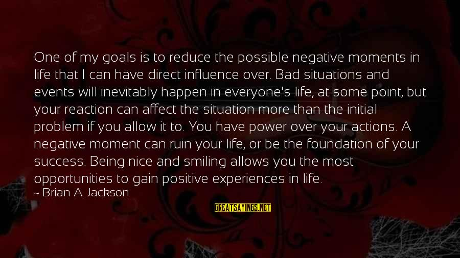 Bad Advice Sayings By Brian A. Jackson: One of my goals is to reduce the possible negative moments in life that I