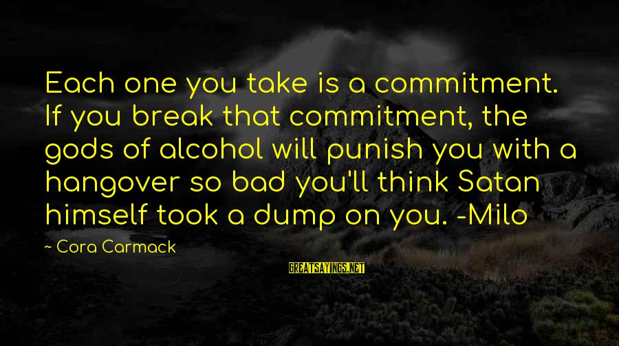 Bad Advice Sayings By Cora Carmack: Each one you take is a commitment. If you break that commitment, the gods of