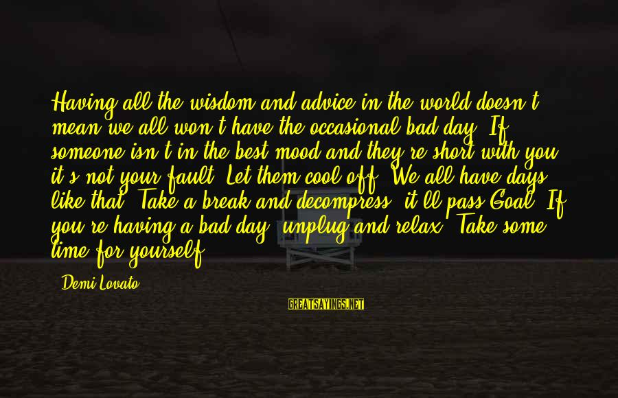 Bad Advice Sayings By Demi Lovato: Having all the wisdom and advice in the world doesn't mean we all won't have