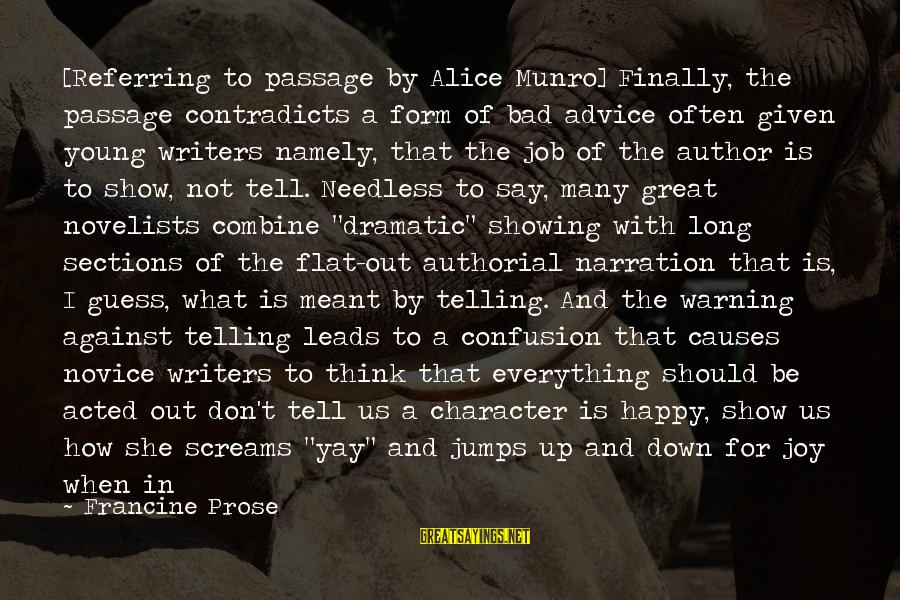 Bad Advice Sayings By Francine Prose: [Referring to passage by Alice Munro] Finally, the passage contradicts a form of bad advice