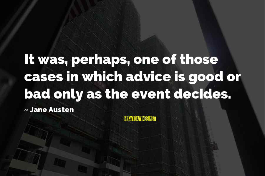 Bad Advice Sayings By Jane Austen: It was, perhaps, one of those cases in which advice is good or bad only