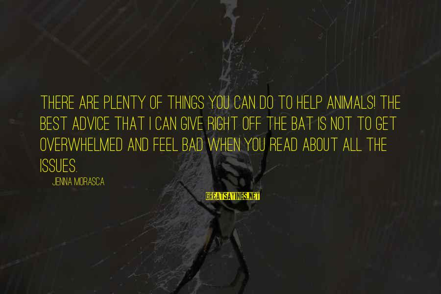 Bad Advice Sayings By Jenna Morasca: There are plenty of things you can do to help animals! The best advice that
