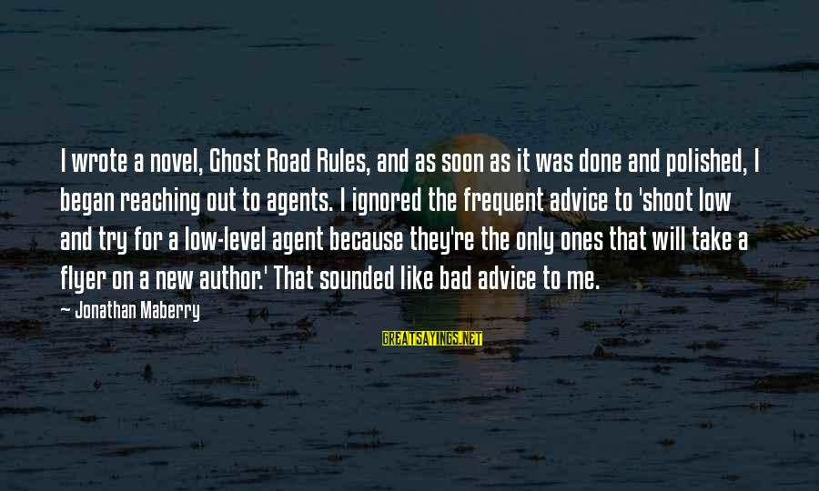 Bad Advice Sayings By Jonathan Maberry: I wrote a novel, Ghost Road Rules, and as soon as it was done and