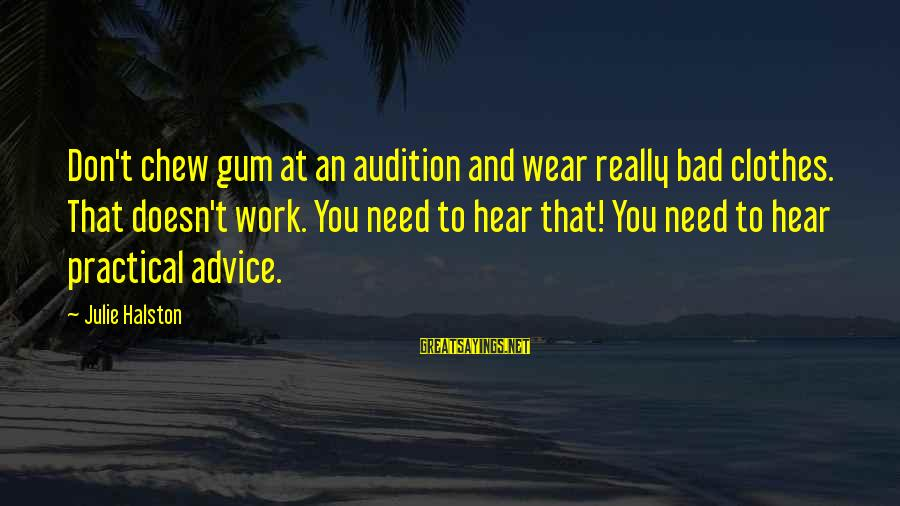 Bad Advice Sayings By Julie Halston: Don't chew gum at an audition and wear really bad clothes. That doesn't work. You