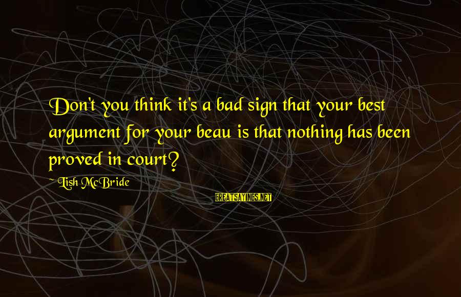 Bad Advice Sayings By Lish McBride: Don't you think it's a bad sign that your best argument for your beau is