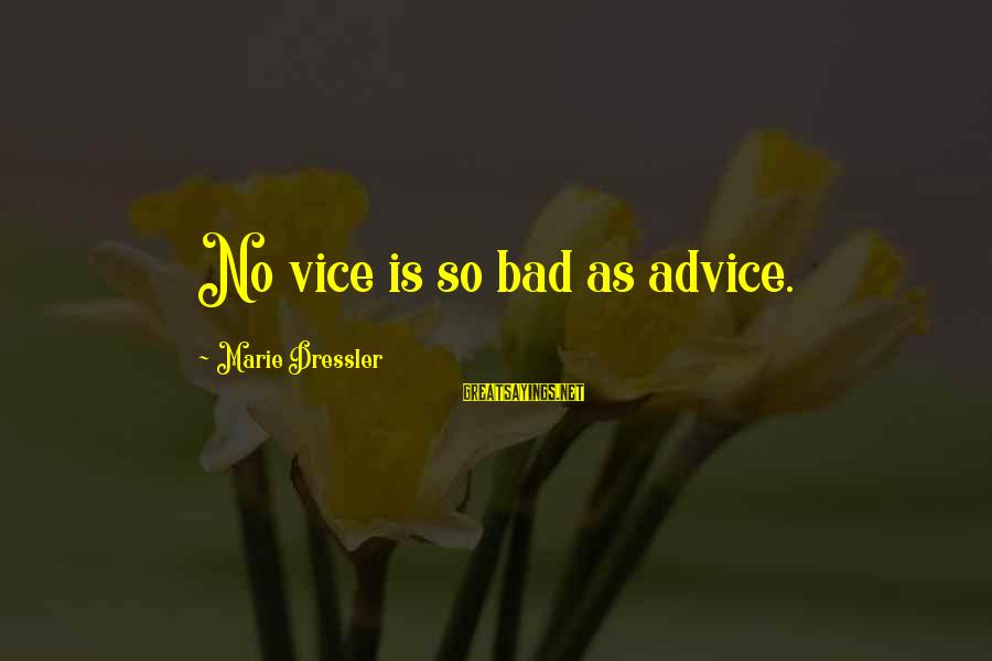 Bad Advice Sayings By Marie Dressler: No vice is so bad as advice.