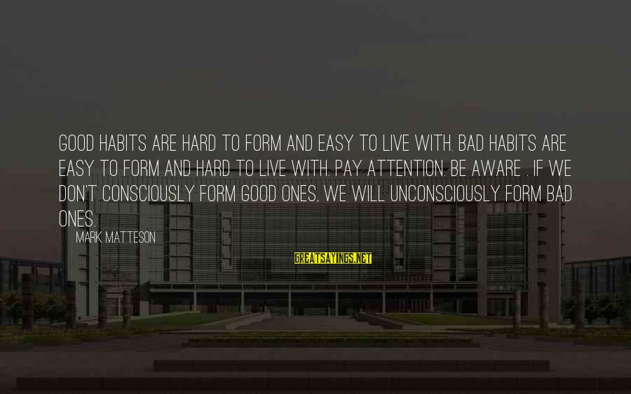 Bad Advice Sayings By Mark Matteson: Good habits are hard to form and easy to live with. Bad habits are easy