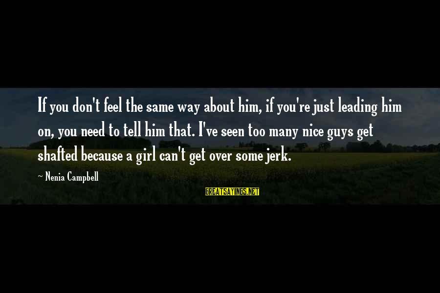 Bad Advice Sayings By Nenia Campbell: If you don't feel the same way about him, if you're just leading him on,